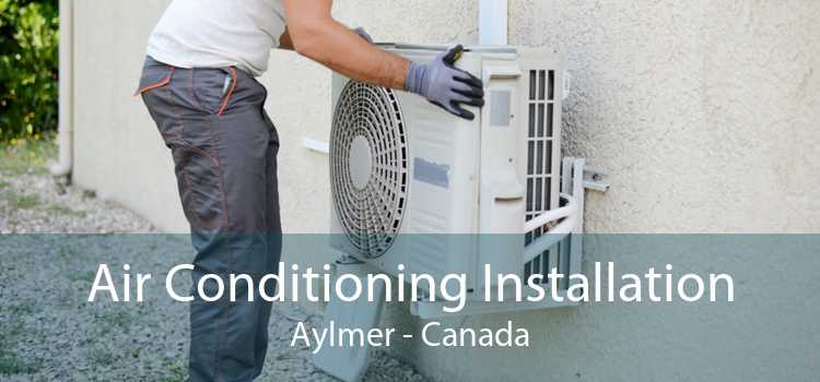 Air Conditioning Installation Aylmer - Canada