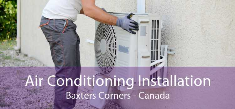Air Conditioning Installation Baxters Corners - Canada