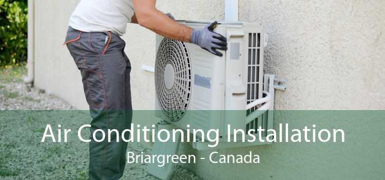 Air Conditioning Installation Briargreen - Canada