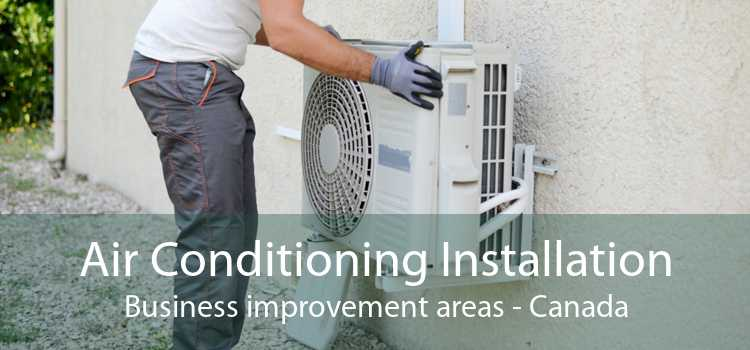 Air Conditioning Installation Business improvement areas - Canada