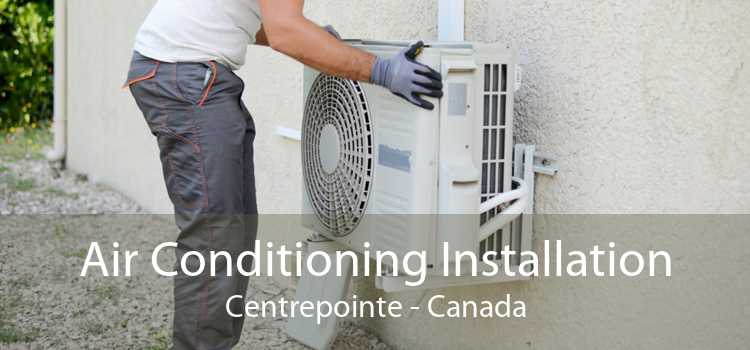 Air Conditioning Installation Centrepointe - Canada
