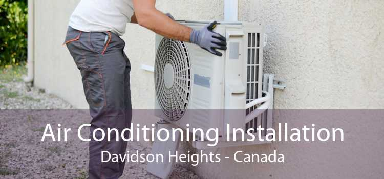 Air Conditioning Installation Davidson Heights - Canada