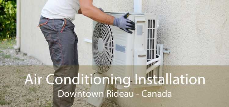 Air Conditioning Installation Downtown Rideau - Canada