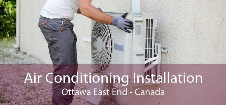 Air Conditioning Installation Ottawa East End - Canada