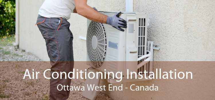 Air Conditioning Installation Ottawa West End - Canada