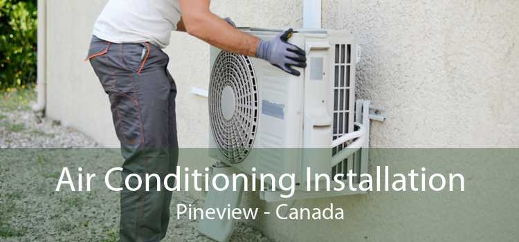 Air Conditioning Installation Pineview - Canada