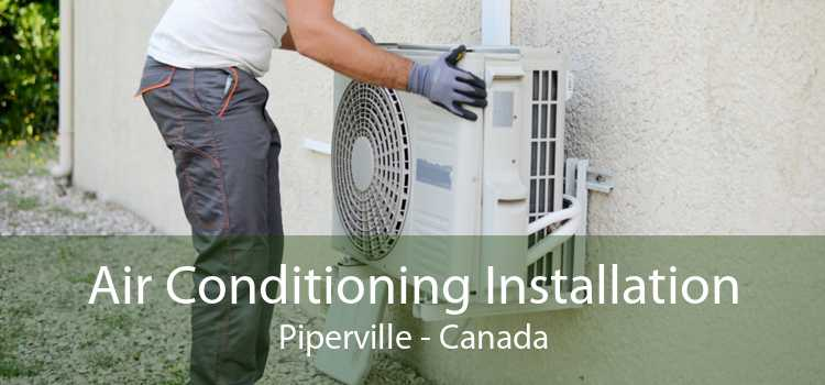 Air Conditioning Installation Piperville - Canada