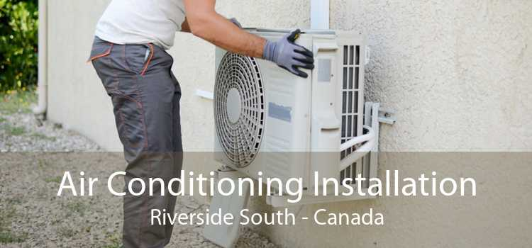 Air Conditioning Installation Riverside South - Canada