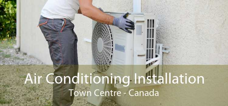 Air Conditioning Installation Town Centre - Canada