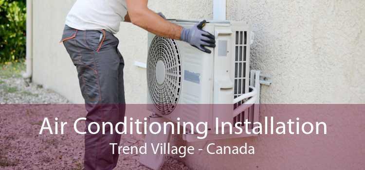 Air Conditioning Installation Trend Village - Canada