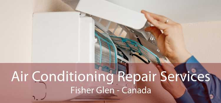 Air Conditioning Repair Services Fisher Glen - Canada