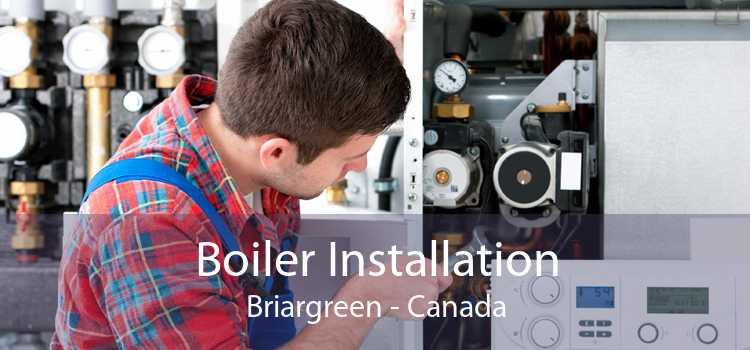 Boiler Installation Briargreen - Canada