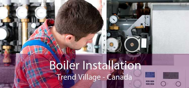 Boiler Installation Trend Village - Canada