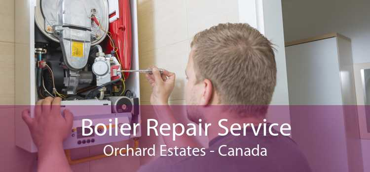 Boiler Repair Service Orchard Estates - Canada