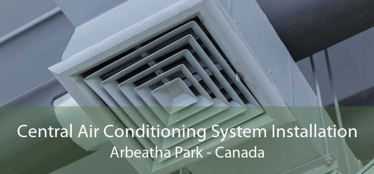Central Air Conditioning System Installation Arbeatha Park - Canada