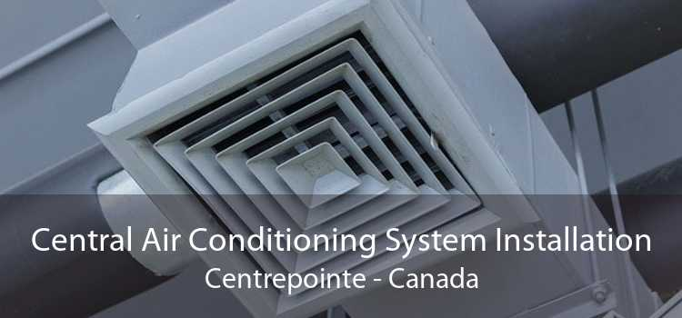 Central Air Conditioning System Installation Centrepointe - Canada