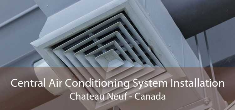 Central Air Conditioning System Installation Chateau Neuf - Canada