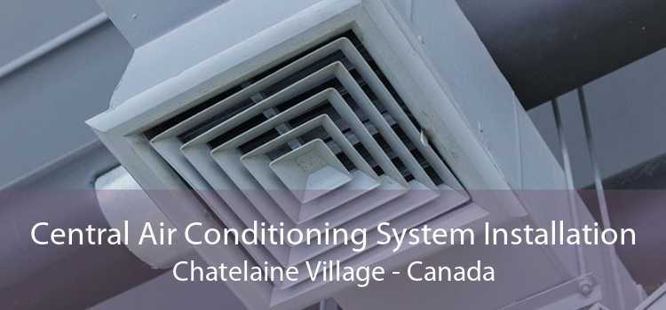 Central Air Conditioning System Installation Chatelaine Village - Canada