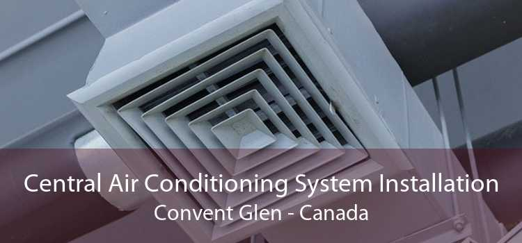 Central Air Conditioning System Installation Convent Glen - Canada