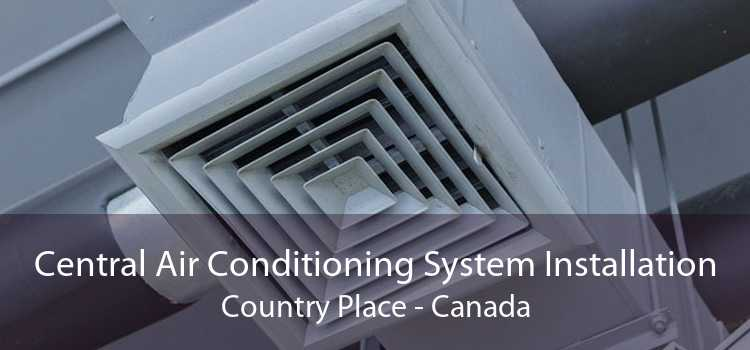 Central Air Conditioning System Installation Country Place - Canada