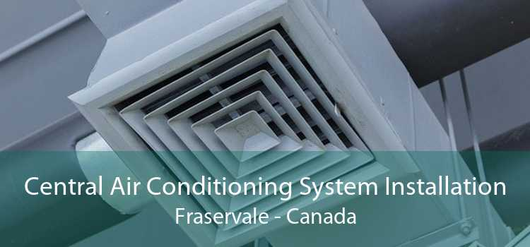 Central Air Conditioning System Installation Fraservale - Canada