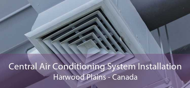 Central Air Conditioning System Installation Harwood Plains - Canada