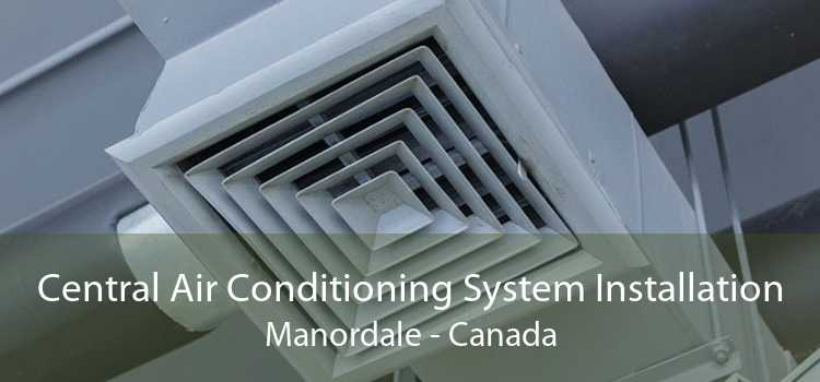 Central Air Conditioning System Installation Manordale - Canada