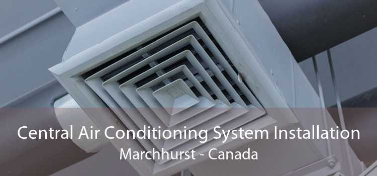 Central Air Conditioning System Installation Marchhurst - Canada
