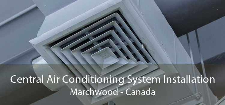 Central Air Conditioning System Installation Marchwood - Canada