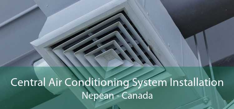 Central Air Conditioning System Installation Nepean - Canada