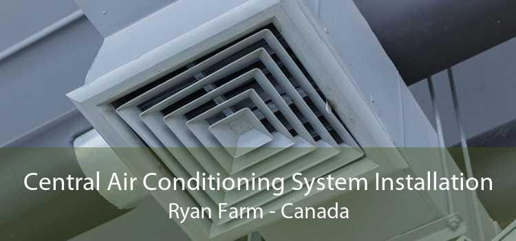 Central Air Conditioning System Installation Ryan Farm - Canada