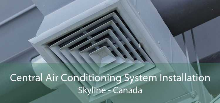 Central Air Conditioning System Installation Skyline - Canada