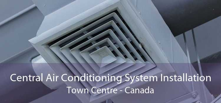 Central Air Conditioning System Installation Town Centre - Canada