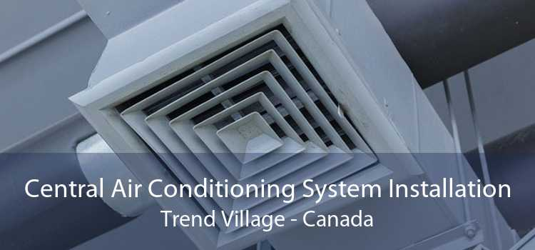 Central Air Conditioning System Installation Trend Village - Canada