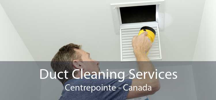 Duct Cleaning Services Centrepointe - Canada