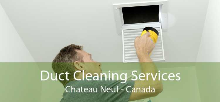 Duct Cleaning Services Chateau Neuf - Canada
