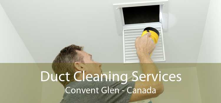 Duct Cleaning Services Convent Glen - Canada