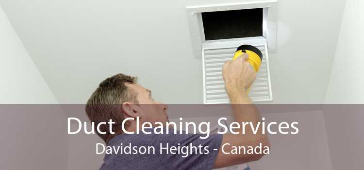Duct Cleaning Services Davidson Heights - Canada