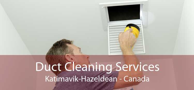 Duct Cleaning Services Katimavik-Hazeldean - Canada