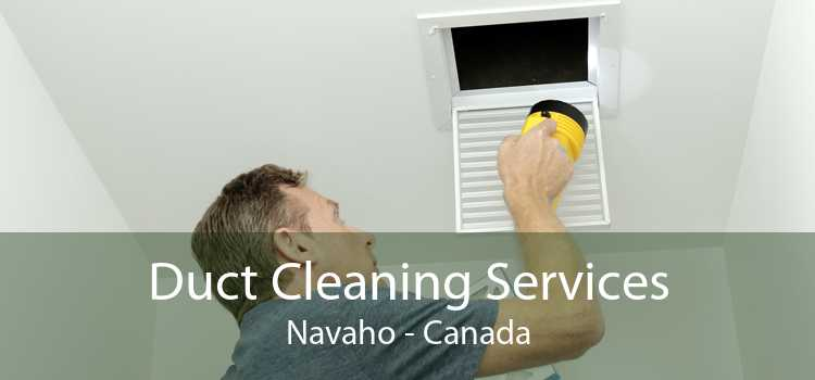 Duct Cleaning Services Navaho - Canada