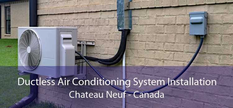Ductless Air Conditioning System Installation Chateau Neuf - Canada