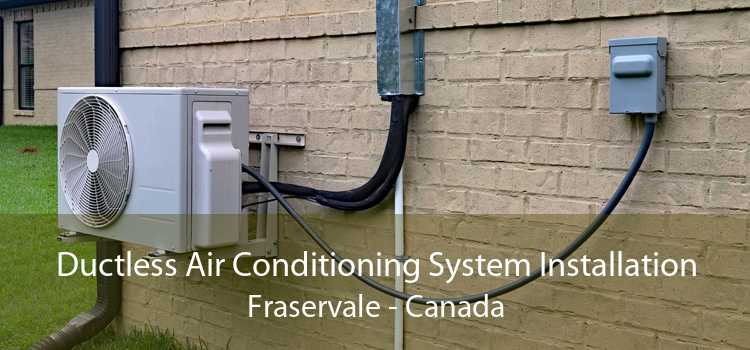 Ductless Air Conditioning System Installation Fraservale - Canada