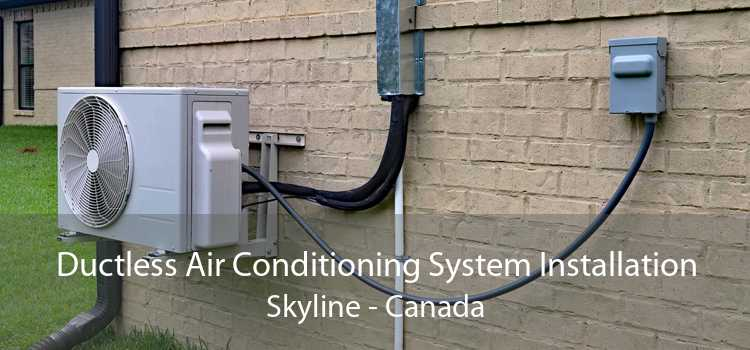 Ductless Air Conditioning System Installation Skyline - Canada