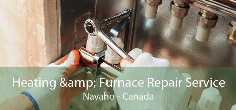 Heating & Furnace Repair Service Navaho - Canada