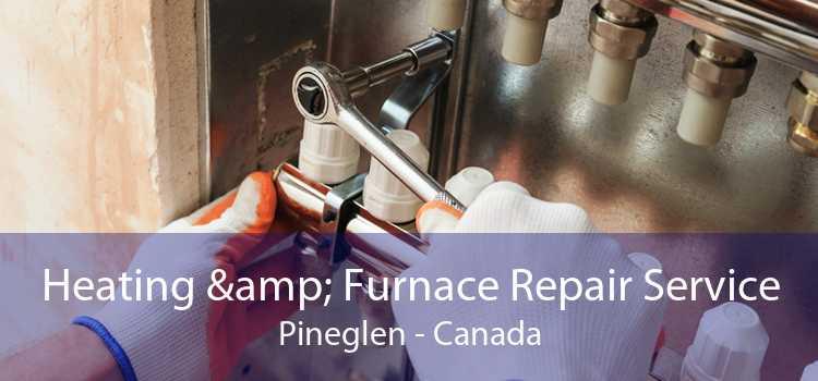 Heating & Furnace Repair Service Pineglen - Canada