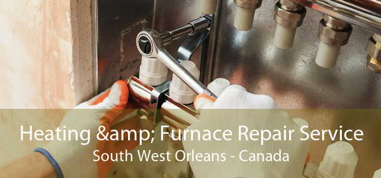 Heating & Furnace Repair Service South West Orleans - Canada