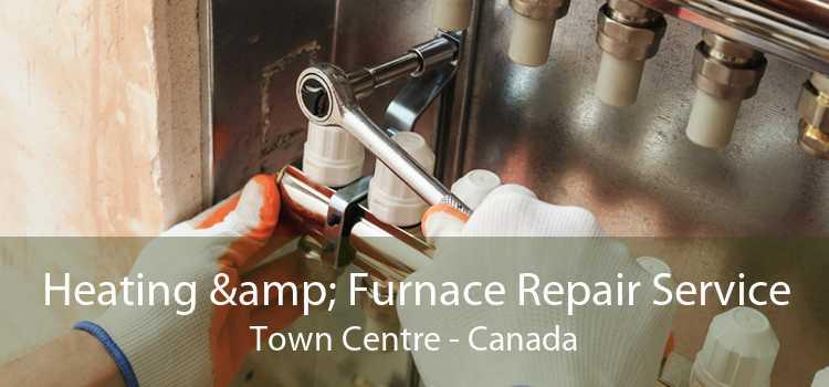 Heating & Furnace Repair Service Town Centre - Canada