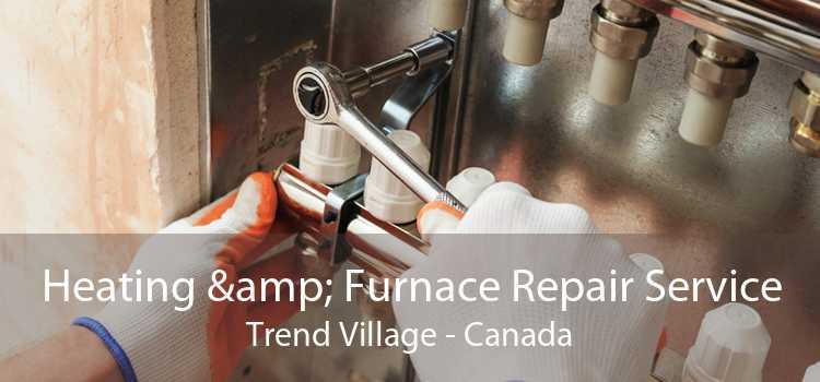 Heating & Furnace Repair Service Trend Village - Canada
