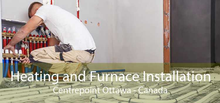 Heating and Furnace Installation Centrepoint Ottawa - Canada