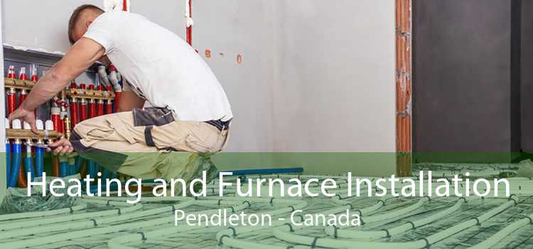 Heating and Furnace Installation Pendleton - Canada